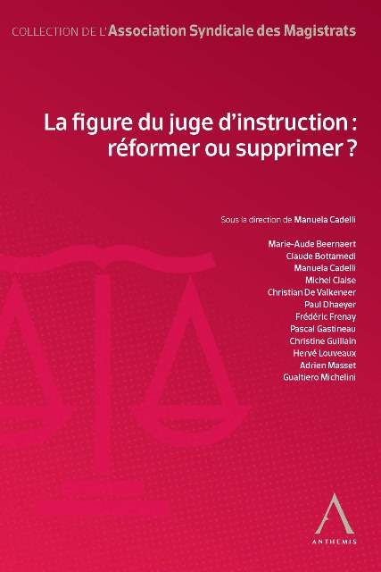 La figure du juge d'instruction : réformer ou supprimer ?